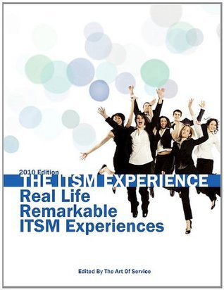 The ITSM Experience: Real Life Remarkable ITSM Experiences - 2010 Edition Ivanka Menken
