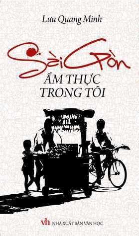 Sài Gòn Ẩm Thực Trong Tôi  by  Lưu Quang Minh