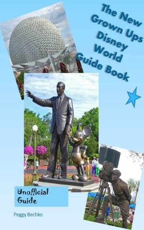 The New Grown Ups Disney World Guide Book  by  Peggy Bechko