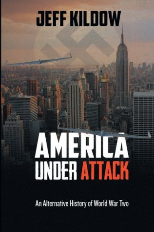 American Under Attack: An Alternative History of World War Two  by  Jeff Kildow