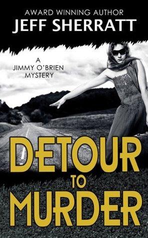 DETOUR TO MURDER ( A Jimmy OBrien Mystery Novel) Jeff Sherratt