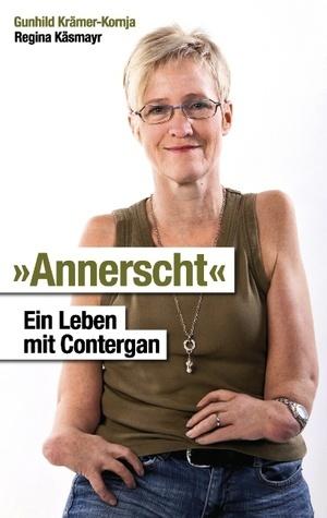 Annerscht: Ein Leben mit Contergan  by  Gunhild Krämer-Kornja
