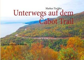 Unterwegs auf dem Cabot Trail: Eine Rundreise in Bildern Markus Tischler