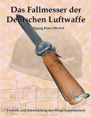 Das Fallmesser der Deutschen Luftwaffe: Technik und Entwicklung des Fliegerkappmessers  by  Wolfgang Peter-Michel