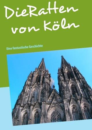 Die Ratten von Köln: Eine fantastische Geschichte  by  Jutta Doris Peters