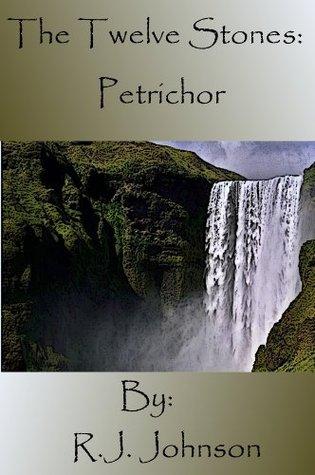 The Twelve Stones: Petrichor  by  R.J. Johnson