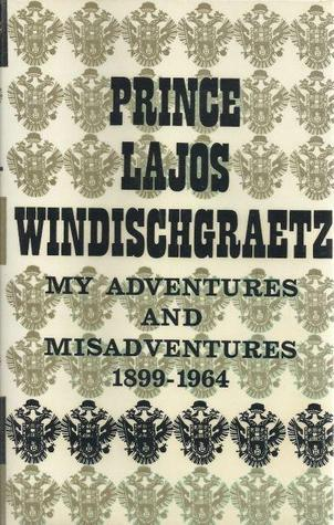 My Adventures and Misadventures  by  Prince Lajos Windischgraetz