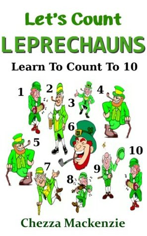 Lets Count Leprechauns: Learn To Count To 10  by  Chezza Mackenzie