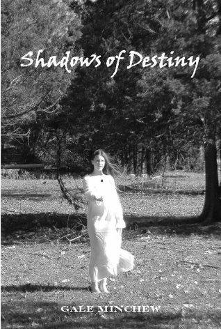 Shadows of Destiny  by  Gale Minchew