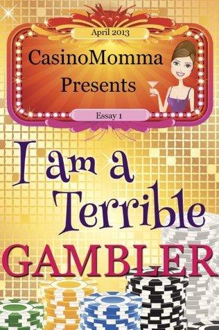 CasinoMomma Presents: I Am A Terrible Gambler (Essay 1) Elizabeth Ann West