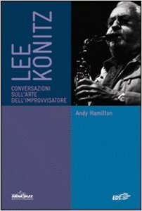 Lee Konitz : Conversazioni sullarte dellimprovvisatore Andy Hamilton