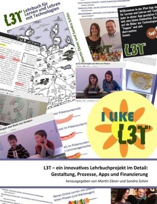 L3T – ein innovatives Lehrbuchprojekt im Detail: Gestaltung, Prozesse, Apps und Finanzierung Martin Ebner