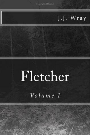 Fletcher: Volume I  by  J.J. Wray