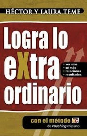 LOGRA LO EXTRAORDINARIO con el metodocc (Serie de Hector Teme de Coaching Cristiano y reflexiones)  by  Héctor Teme