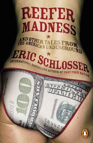 Reefer Madness: ... and Other Tales from the American Underground Eric Schlosser