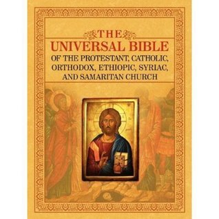 THE UNIVERSAL BIBLE OF THE PROTESTANT, CATHOLIC, ORTHODOX, ETHIOPIC, SYRIAC, AND SAMARITAN CHURCH Joseph B. Lumpkin