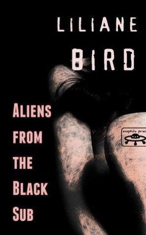 Aliens from the Black Sub Liliane Bird