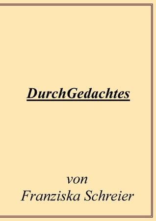 DurchGedachtes  by  Franziska Schreier