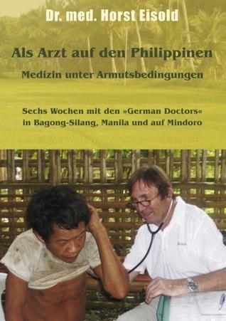 Als Arzt auf den Philippinen: Medizin unter Armutsbedingungen Horst Eisold