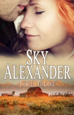 Forced to Love (Historical Romance Collection): The Fires of Love & Hate Sky Alexander