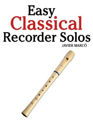 Easy Classical Recorder Solos: Featuring music of Bach, Mozart, Beethoven, Wagner and others.  by  Javier Marcó