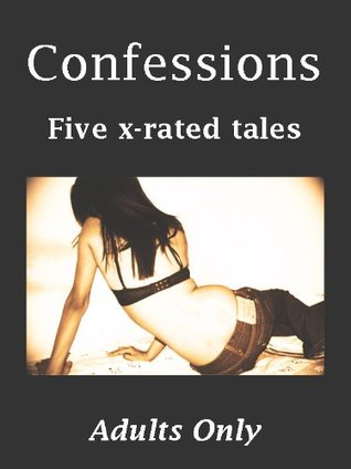 Confessions: Five X-rated Tales. Adults Only Connect Erotica
