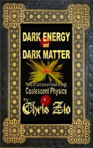 Dark Energy And Dark Matter paths to continuous fusion through coalescent physics  by  Chris Zio