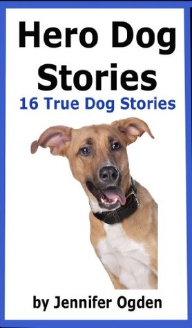 Hero Dog Stories (16 True Stories of Amazing Dogs)  by  Jennifer Ogden