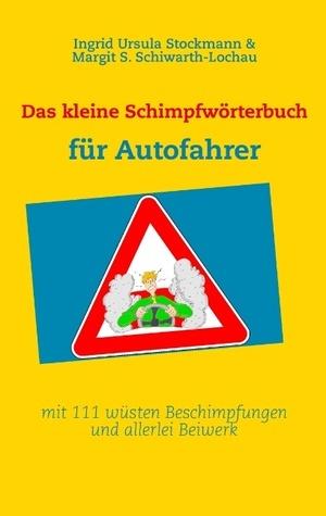 Das kleine Schimpfwörterbuch für Autofahrer: mit 111 wüsten Beschimpfungen und allerlei Beiwerk  by  Ingrid Ursula Stockmann