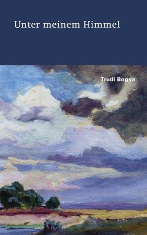 unter meinem himmel Trudi Bogya