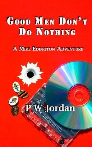 Good Men Dont Do Nothing (Mike Edington Adventures #1)  by  P.W. Jordan
