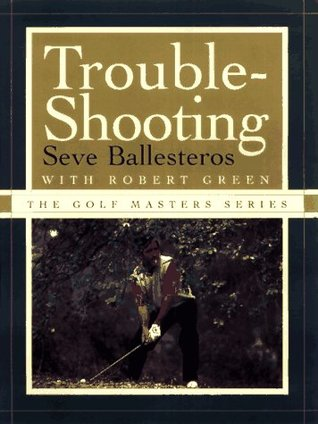 TROUBLE-SHOOTING (The Golf Masters Series)  by  Seve Ballesteros