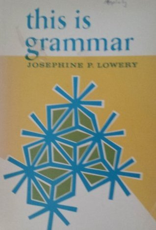 This is grammar  by  Josephine P Lowery