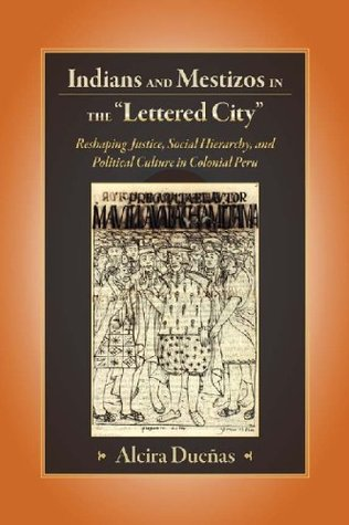 Indians and Mestizos in the Lettered City  by  Alcira Duenas