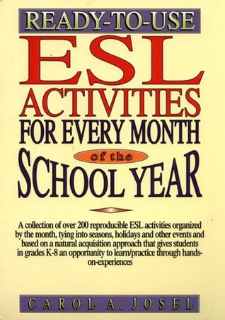 Ready To Use Esl Activities For Every Month Of The School Year  by  Carol A. Josel