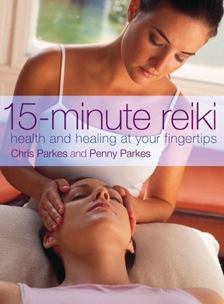 15-Minute Reiki: Health and Healing at your Fingertips  by  Chris Parkes
