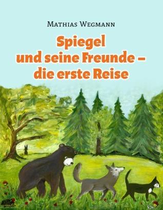 Spiegel und seine Freunde - die erste Reise: Eine fantastische Geschichte für Kinder  by  Mathias Wegmann