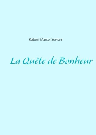 La Quête de Bonheur  by  Robert Marcel Servan