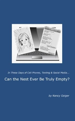 In These Days of Cell Phones, Texting and Social Media...Can the Nest Ever Be Truly Empty?  by  Nancy Geiger