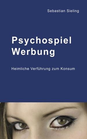 Psychospiel Werbung: Heimliche Verführung zum Konsum Sebastian Sieling