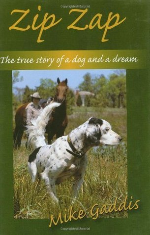 Zip Zap: The True Story of a Dog and a Dream  by  Mike Gaddis