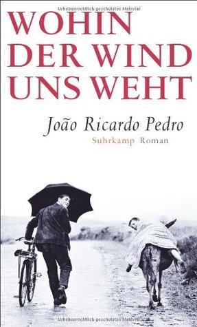 Wohin der Wind uns weht João Ricardo Pedro
