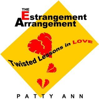 Estrangement Arrangement: Twisted Lessons in Love  by  Patty Ann