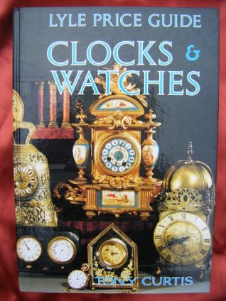 Lyle Price Guide: Clocks and Watches  by  Tony Curtis
