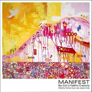 Manifest: Our Call to Faithful Creativity  by  Nathan Brown