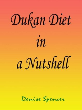 Dukan Diet in a Nutshell  by  Denise Spencer