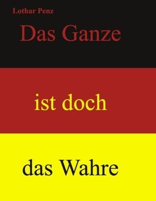 Das Ganze ist doch das Wahre: kein Lothar Penz