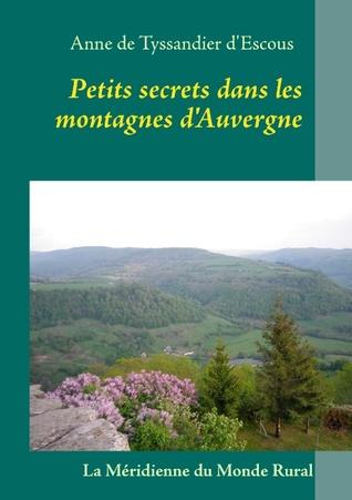 Petits secrets dans les montagnes dAuvergne Anne de Tyssandier dEscous