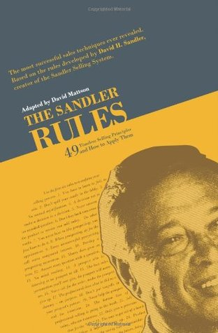 The Sandler Rules: Forty-Nine Timeless Selling Principles... and How to Apply Them  by  David Mattson