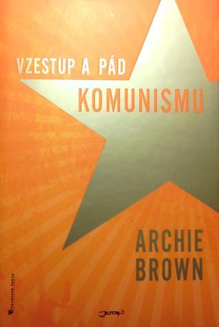 Vzestup a pád komunismu Archie Brown